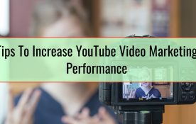 Tips To Increase YouTube Video Marketing Performance