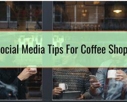 Social Media Tips For Coffee Shops