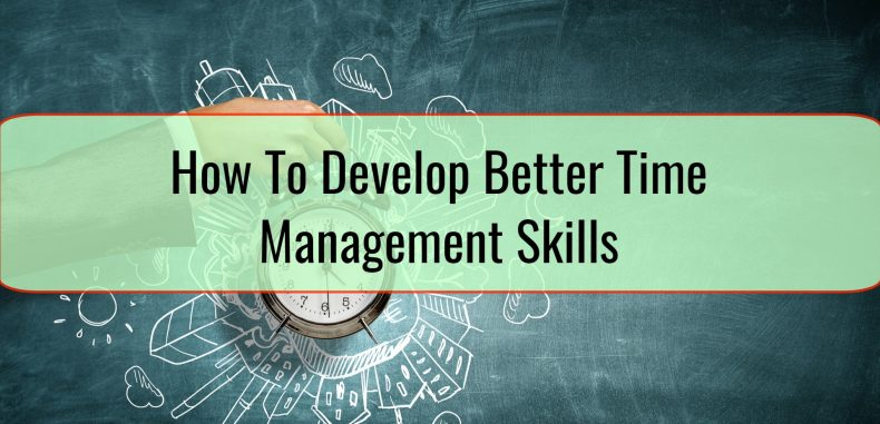 How To Develop Better Time Management Skills