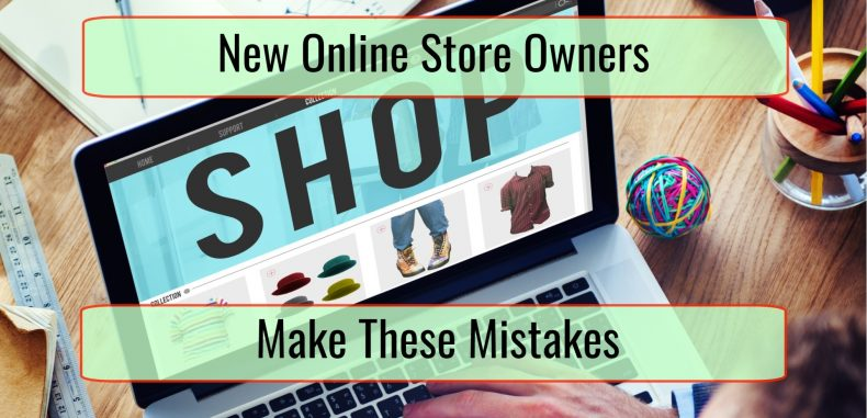 Mistakes New Online Store Owners Make