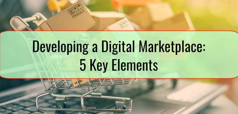 Developing a Digital Marketplace: 5 Key Elements