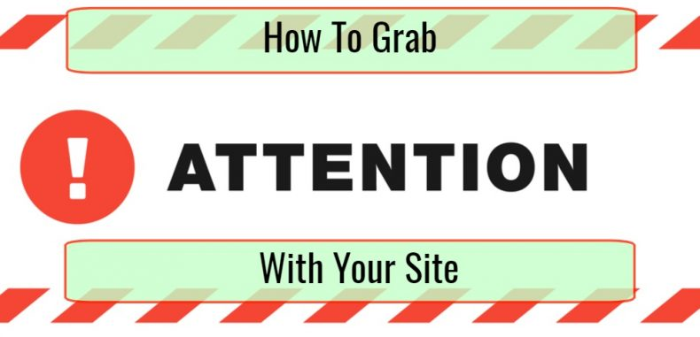 How To Grab And Hold Attention With Your Site