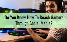 Do You Know How To Reach Gamers Through Social Media