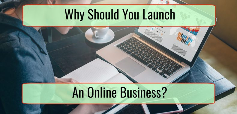 Why Should You Launch An Online Business?