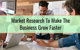 Market Research To Make The Business Grow Faster