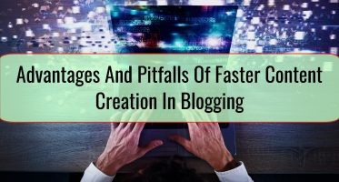 Advantages And Pitfalls Of Faster Content Creation In Blogging