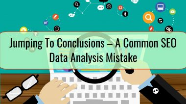Jumping To Conclusions – A Common SEO Data Analysis Mistake