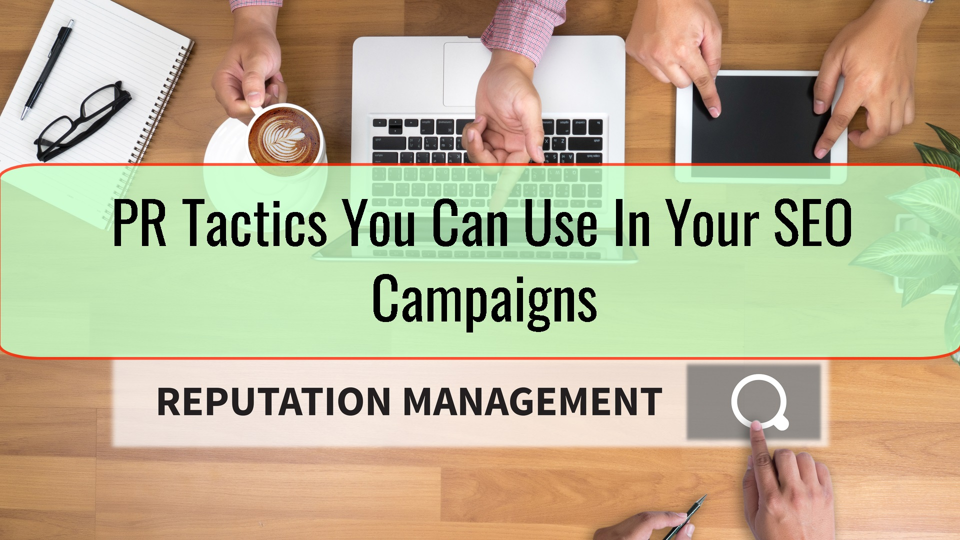 PR Tactics You Can Use In Your SEO Campaigns
