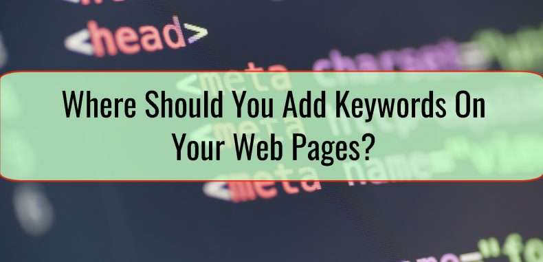 Where Should You Add Keywords On Your Web Pages?