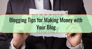 Blogging Tips for Making Money with Your Blog