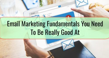 Email Marketing Fundamentals You Need To Be Really Good At