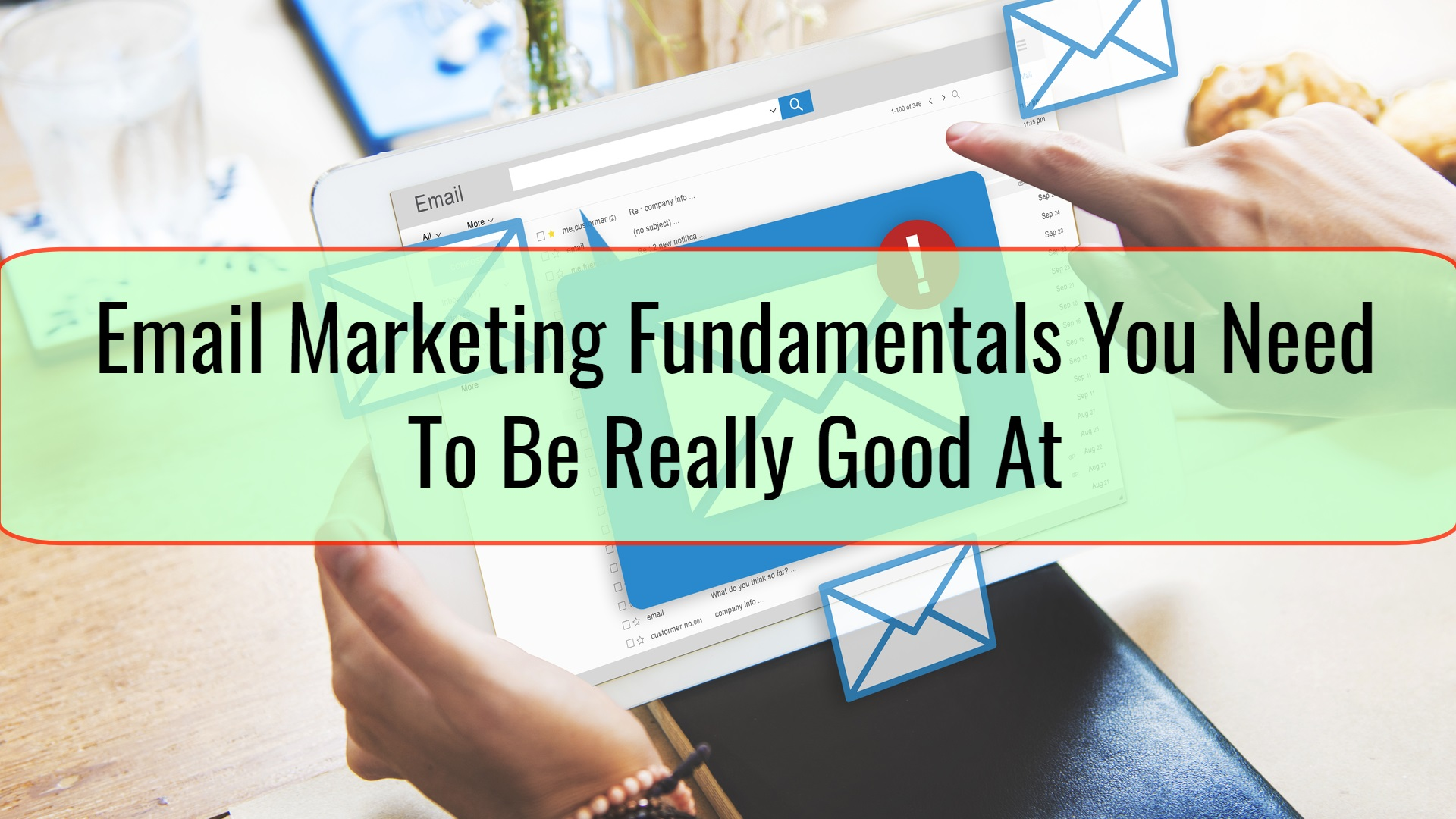 Email Marketing Fundamentals You Need To Be Really Good At