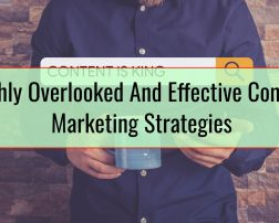 Highly Overlooked And Effective Content Marketing Strategies