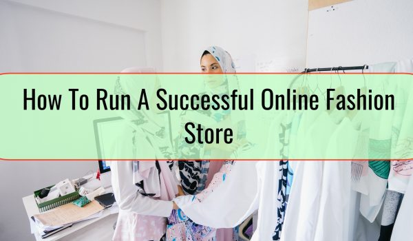 How To Run A Successful Online Fashion Store