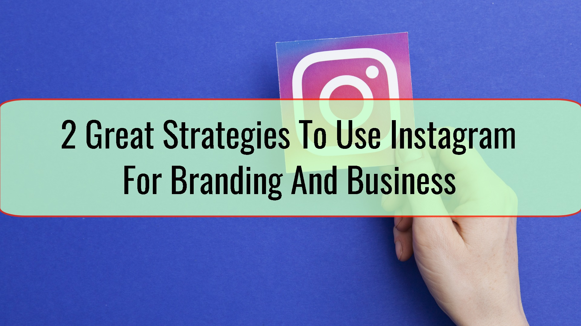 2 Great Strategies To Use Instagram For Branding And Business