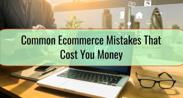 Common Ecommerce Mistakes That Cost You Money