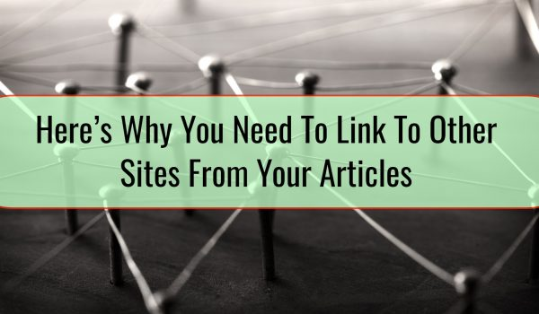 Here's Why You Need To Link To Other Sites From Your Articles