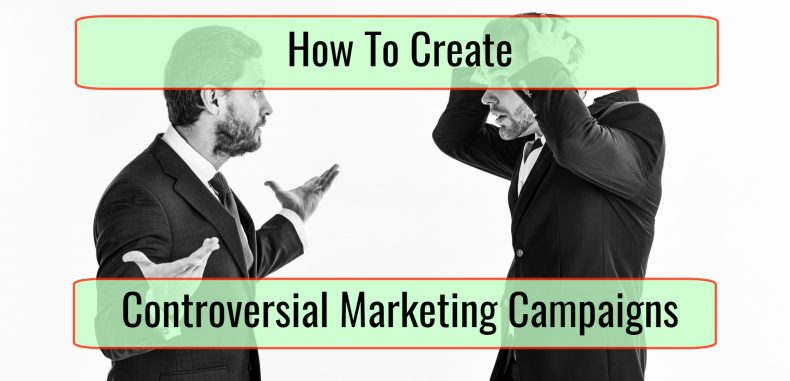 Tips To Create Effective Controversial Marketing Campaigns