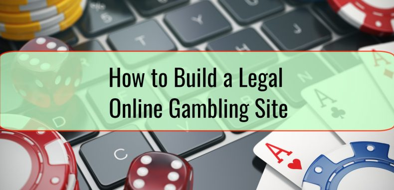 How to Build a Legal Online Gambling Site