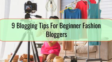 9 Blogging Tips For Beginner Fashion Bloggers