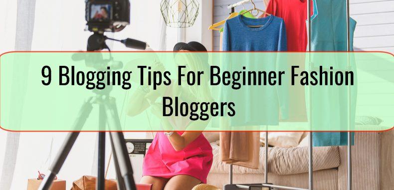 9 Blogging Tips For Beginner Fashion Bloggers