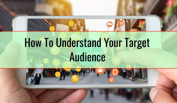 How To Understand Your Target Audience