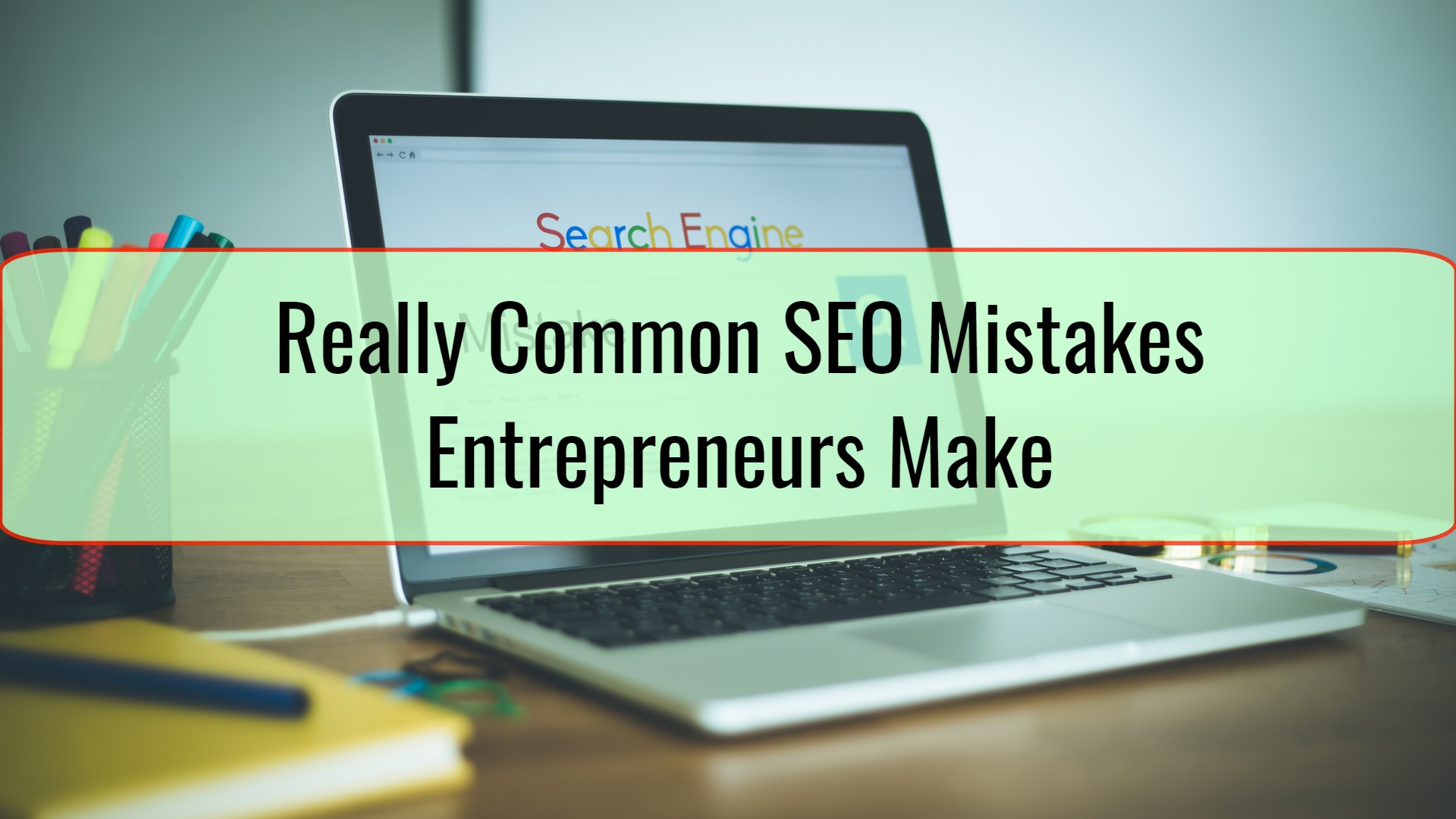 Really Common SEO Mistakes Entrepreneurs Make